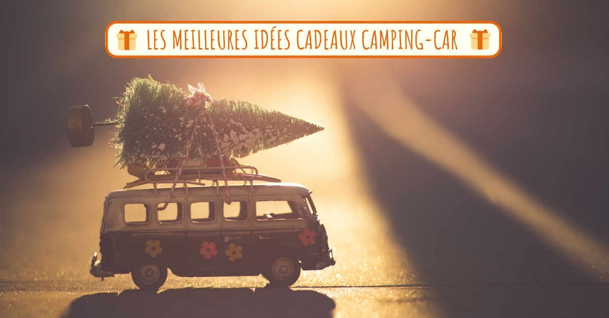 Idee Cadeau Camping Car.Les Meilleures Idees Cadeaux Camping Cars Notre Selection