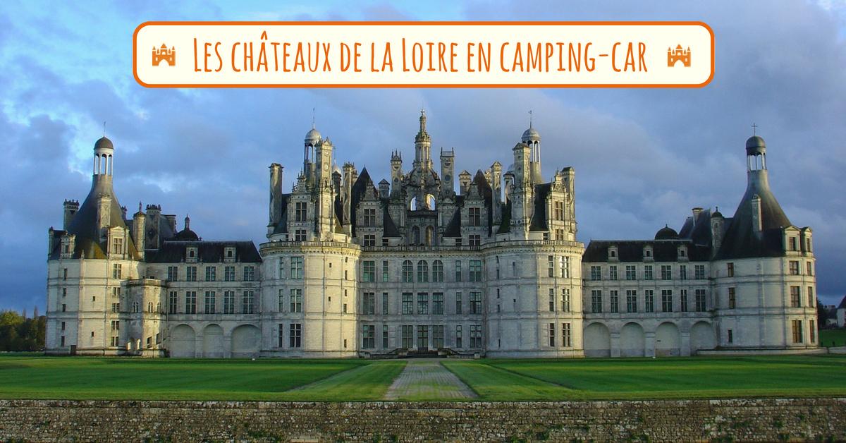Les Chateaux De La Loire En Camping Car